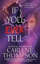 If You Ever Tell - The Emotional and Intriguing Psychological Suspense Thriller ebook by Carlene Thompson
