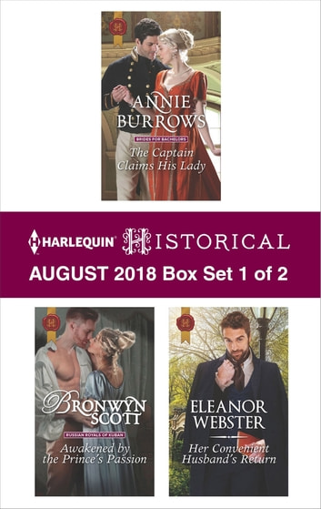 Harlequin Historical August 2018 - Box Set 1 of 2 - The Captain Claims His Lady\Awakened by the Prince's Passion\Her Convenient Husband's Return ebook by Annie Burrows,Bronwyn Scott,Eleanor Webster
