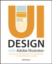 UI Design with Adobe Illustrator - Discover the ease and power of using Illustrator to design Web sites and apps ebook by Rick Moore