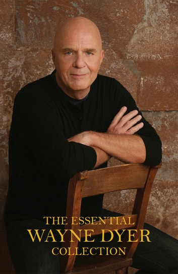 The Essential Wayne Dyer Collection ebook by Dr. Wayne W. Dyer