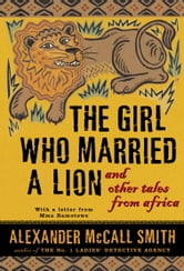 The Girl Who Married a Lion - and Other Tales from Africa ebook by Alexander McCall Smith