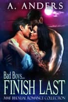 Bad Boys Finish Last: MMF Bisexual Romance Collection ebook by
