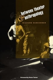 Between Theater and Anthropology ebook by Richard Schechner,Victor Turner