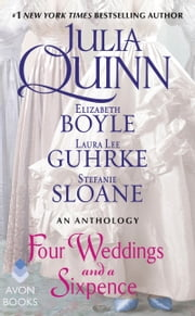Four Weddings and a Sixpence - An Anthology ebook by Julia Quinn,Elizabeth Boyle,Stefanie Sloane,Laura Lee Guhrke