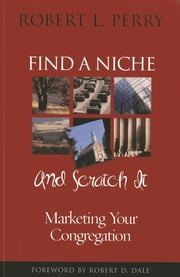 Find a Niche and Scratch It - Marketing Your Congregation ebook by Robert L. Perry