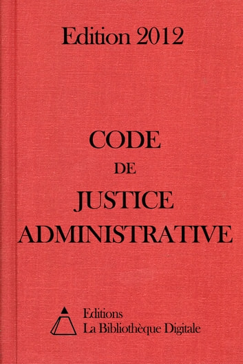 Code de Justice administrative (France) - Edition 2012 ebook by Editions la Bibliothèque Digitale