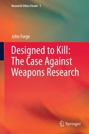 Designed to Kill: The Case Against Weapons Research ebook by John Forge