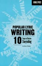 Popular Lyric Writing - 10 Steps to Effective Storytelling ebook by Andrea Stolpe