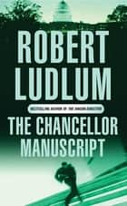 The Chancellor Manuscript ebook by Robert Ludlum