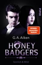 Honey Badgers - Sinnlich & wild ebook by G. A. Aiken, Michaela Link