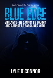 Blue Edge - Vigilante - He cannot be bought and cannot be bargained with ebook by Lyle O'Connor
