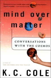Mind Over Matter - Conversations with the Cosmos ebook by K. C. Cole