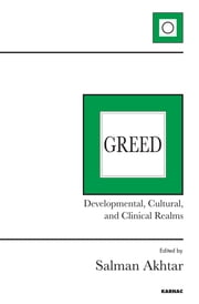 Greed - Developmental, Cultural, and Clinical Realms ebook by Salman Akhtar