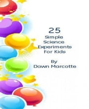 25 Fun Science Experiments for Kids ebook by Dawn Marcotte