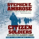 Citizen Soldiers - The U S Army from the Normandy Beaches to the Bulge to the Surrender of Germany audiobook by Stephen E. Ambrose