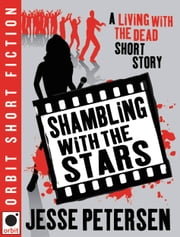 Shambling With The Stars - A Living with the Dead Short Story ebook by Jesse Petersen