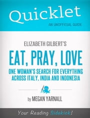 Quicklet on Elizabeth Gilbert's Eat, Pray, Love (CliffNotes-like Book Summary) ebook by Megan  Yarnall