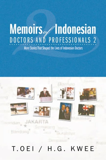 Memoirs of Indonesian Doctors and Professionals 2 ebook by Tjien Oei