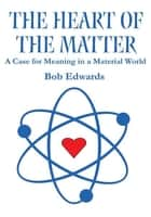The Heart of the Matter ebook by Bob Edwards