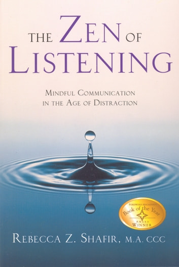 The Zen of Listening - Mindful Communication in the Age of Distraction ebook by Rebecca Z Shafir MA, CCC