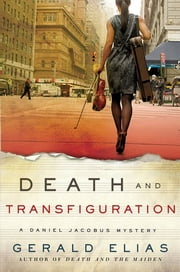 Death and Transfiguration - A Daniel Jacobus Novel ebook by Gerald Elias