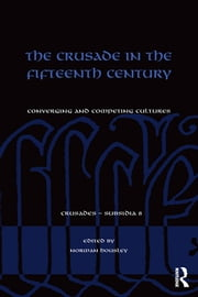 The Crusade in the Fifteenth Century - Converging and competing cultures ebook by Norman Housley