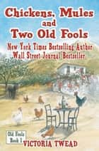 Chickens, Mules and Two Old Fools ebook by Victoria Twead