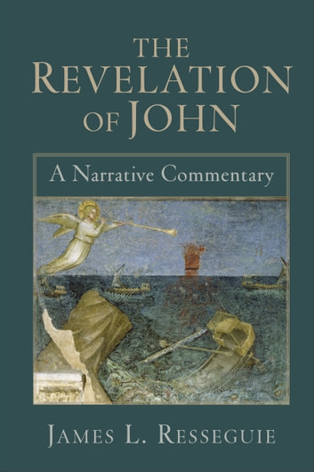 The Revelation of John - A Narrative Commentary ebook by James L. Resseguie