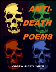 Anti-Death Poems ebook by Andrew James Smith