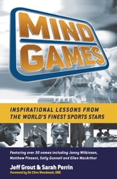 Mind Games - Inspirational Lessons from the World's Finest Sports Stars ebook by Jeff Grout,Sarah Perrin