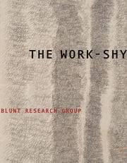 The Work-Shy ebook by BLUNT RESEARCH GROUP