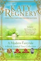 A Modern Fairytale: Four-Book, Limited-Time Collection - A Modern Fairytale ebook by Katy Regnery