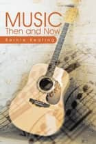 MUSIC: Then and Now ebook by Bernie Keating