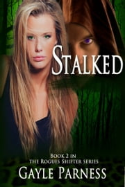 Stalked: Book 2 Rogues Shifter Series ebook by Gayle Parness