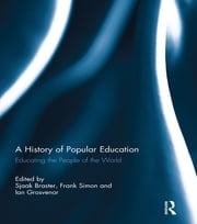 A History of Popular Education - Educating the People of the World ebook by Sjaak Braster,Frank Simon,Ian Grosvenor