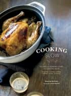 Cooking Slow - Recipes for Slowing Down and Cooking More ebook by Andrew Schloss, Alan Benson