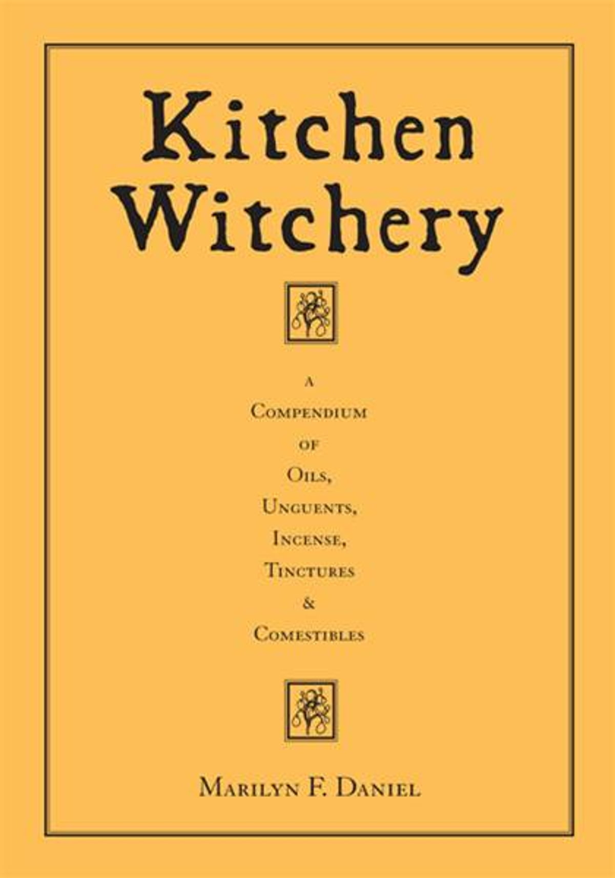 kitchen witchery a compendium of oils unguents incense tinctures comestibles ebook by marilyn f daniel 9781609250423 rakuten kobo - Kitchen Witchery