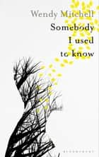 Somebody I Used to Know ebook by Wendy Mitchell