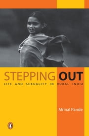 Stepping Out - Life and Sexuality in Rural India ebook by Mrinal Pande