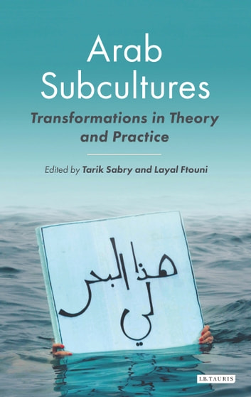 Arab Subcultures - Transformations in Theory and Practice ebook by Tarik Sabry,Layal Ftouni