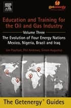 Education and Training for the Oil and Gas Industry: The Evolution of Four Energy Nations - Mexico, Nigeria, Brazil, and Iraq ebook by Phil Andrews, Jim Playfoot, Simon Augustus
