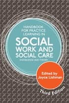 Handbook for Practice Learning in Social Work and Social Care, Third Edition - Knowledge and Theory ebook by Joyce Lishman, Steven Shardlow, Jane Aldgate,...