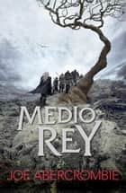 Medio rey (El mar Quebrado 1) ebook by Joe Abercrombie