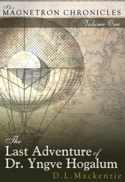 The Last Adventure of Dr. Yngve Hogalum ebook by D. L. Mackenzie