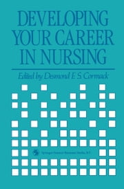 Developing Your Career in Nursing ebook by Desmond F.S. Cormack