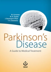 Parkinson's Disease. A Guide to Medical Treatment - A Guide to Medical Treatment ebook by Michael Carranza,Madeline R. Snyder,Jessica Davenport Shaw,Theresa A. Zesiewicz