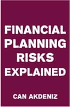 Financial Planning Risks Explained ebook by Can Akdeniz