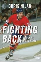 Fighting Back: The Chris Nilan Story - The Chris Nilan Story ebook by Chris Nilan