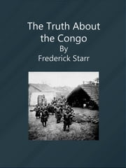 The Truth About the Congo ebook by Frederick Starr
