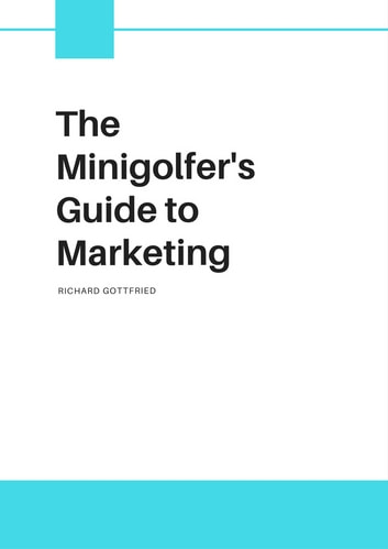 The Minigolfer's Guide to Marketing ebook by Richard Gottfried